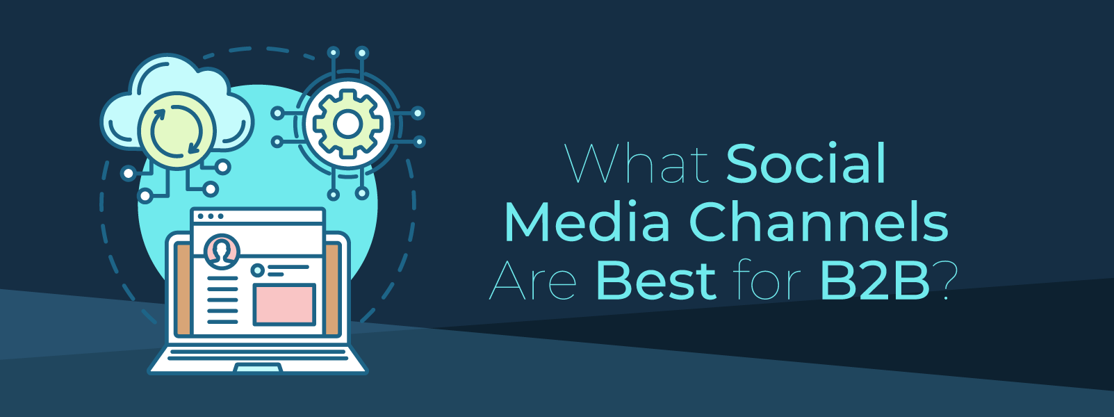 What Social Media Channels Are Best for B2B?