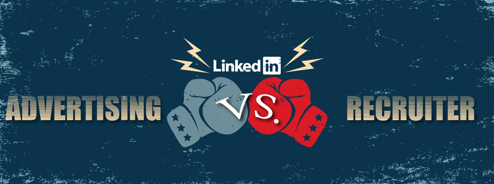 LinkedIn Advertising vs LinkedIn Recruiter: Which Is Best for B2B?